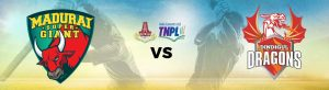 MADURAI SUPER GIANT VS DINDIGUL DRAGONS