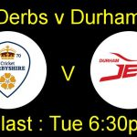 Derbyshire  VS  Durham 15 08 17 10:30PM